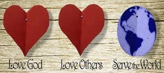 love God Love others Serve the world